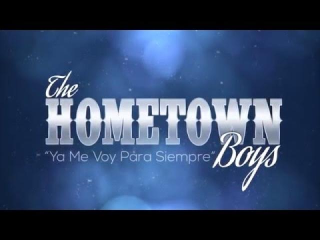 The Hometown Boys – Ya Me Voy Para Siempre ( Official Video )